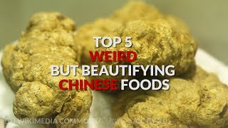 TOP 5 weird, but beautifying Chinese foods